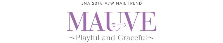 『MAUVE 〜Playful and Graceful〜』2018 Autumn&Winter